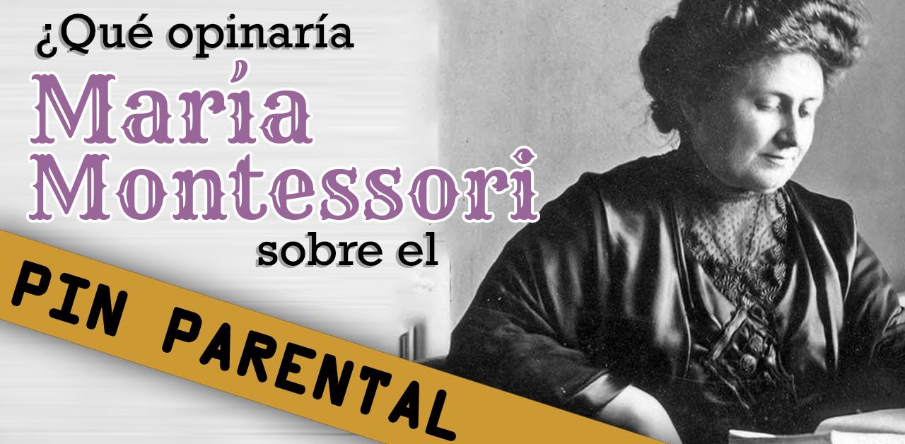 ¿Qué diría María Montessori del controvertido pin parental?
